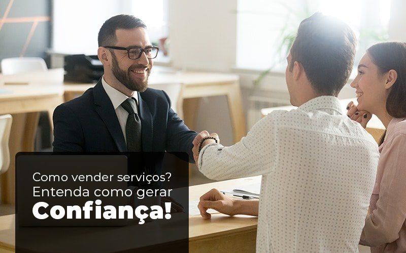 Como Vender Serviços Entenda Como Gerar Confiança