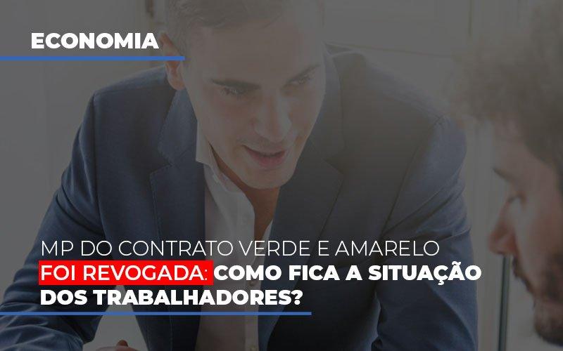 mp-do-contrato-verde-e-amarelo-foi-revogada-como-fica-a-situacao-dos-trabalhadores