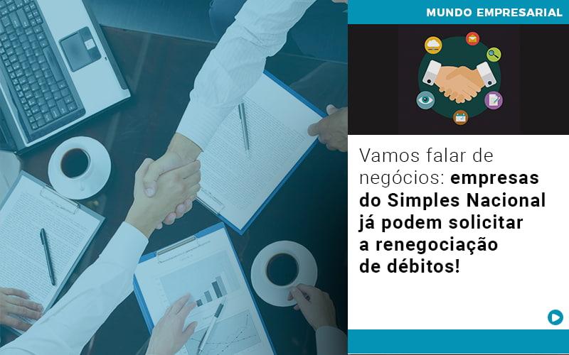 vamos-falar-de-negocios-empresas-do-simples-nacional-ja-podem-solicitar-a-renegociacao-de-debitos