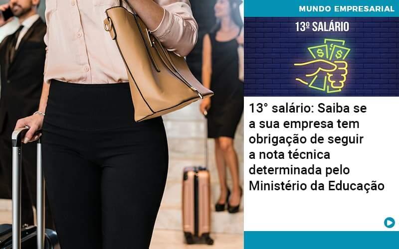 13 Salario Saiba Se A Sua Empresa Tem Obrigacao De Seguir A Nota Tecnica Determinada Pelo Ministerio Da Educacao - Quero montar uma empresa