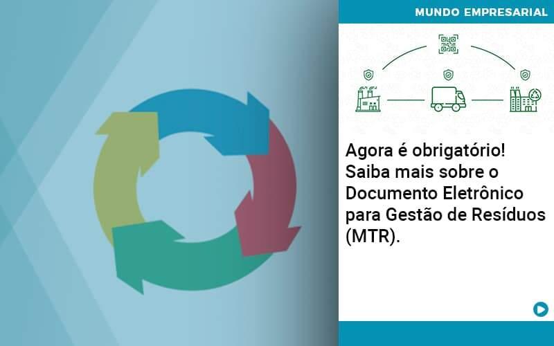 Agora E Obrigatorio Saiba Mais Sobre O Documento Eletronico Para Gestao De Residuos Mtr - Quero montar uma empresa