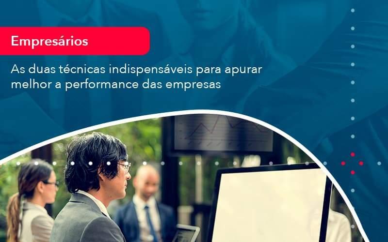As Duas Tecnicas Indispensaveis Para Apurar Melhor A Performance Das Empresa (1) - Quero montar uma empresa