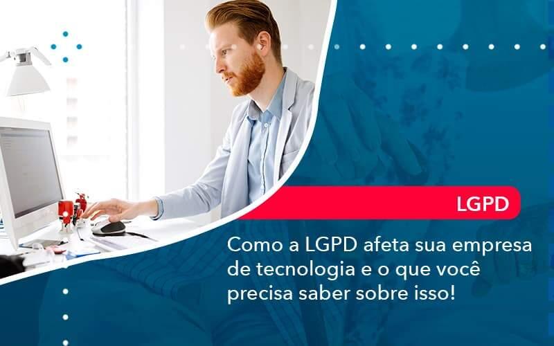 Como A Lgpd Afeta Sua Empresa De Tecnologia E O Que Voce Precisa Saber Sobre Isso (1) - Quero montar uma empresa