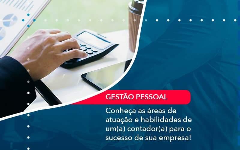 Conheca As Areas De Atuacao E Habilidades De Um A Contador A Para O Sucesso De Sua Empresa (1) - Quero montar uma empresa