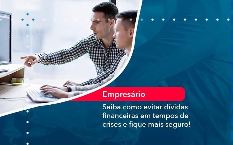 Saiba Como Evitar Dividas Financeiras Em Tempos De Crises E Fique Mais Seguro (1) - Quero montar uma empresa