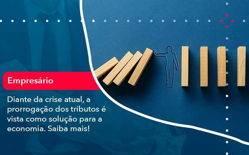 Diante Da Crise Atual A Prorrogacao Dos Tributos E Vista Como Solucao Para A Economia (1) - Quero montar uma empresa