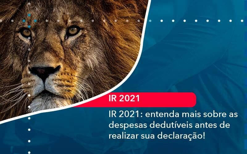 Ir 2021 Entenda Mais Sobre As Despesas Dedutiveis Antes De Realizar Sua Declaracao (1) - Quero montar uma empresa