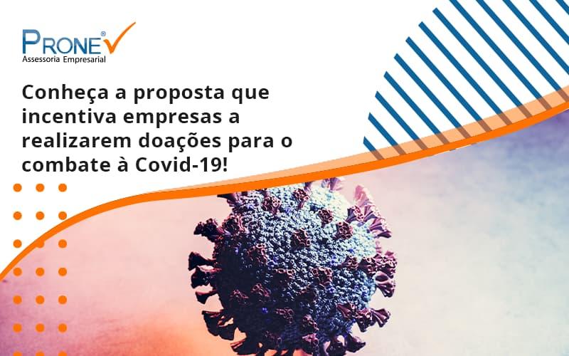Conheça A Proposta Que Incentiva Empresas A Realizarem Doações Para O Combate à Covid 19! Prone - Prone Contabilidade