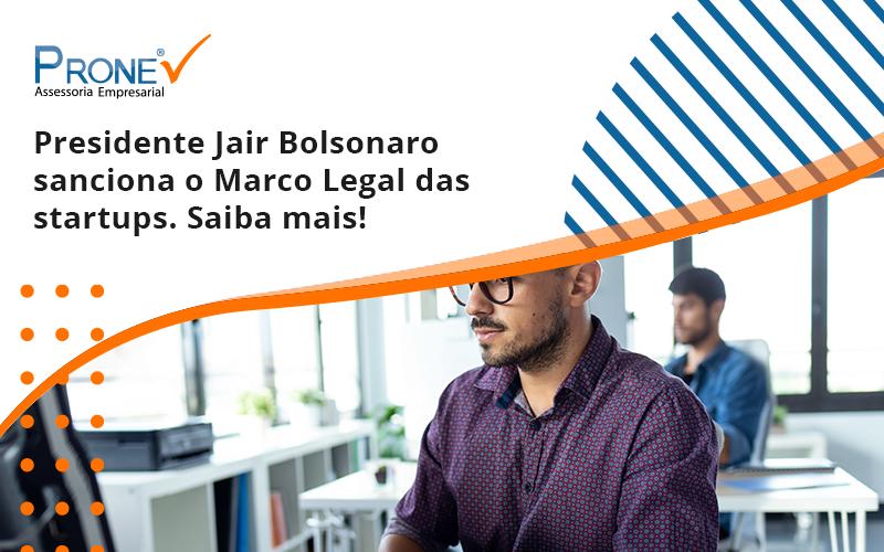 Presidente Jair Bolsonaro Sanciona O Marco Legal Das Startups. Saiba Mais Prone - Prone Contabilidade