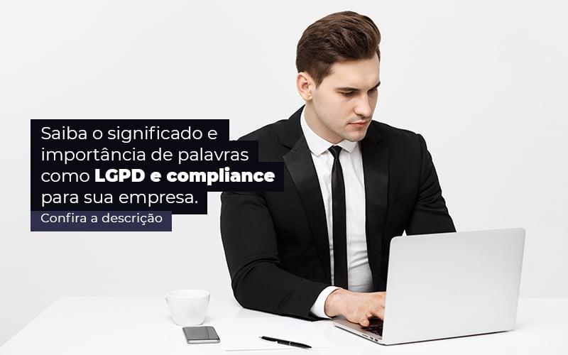 Saiba O Significado E Importancia De Palavras Como Lgpd E Compliance Para Sua Empresa Post (1) - Prone Contabilidade