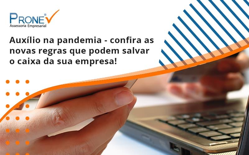 Auxilio Na Pandemia Confira As Novas Regras Que Podem Salvar O Caixa Da Sua Empresa Prone - Prone Contabilidade