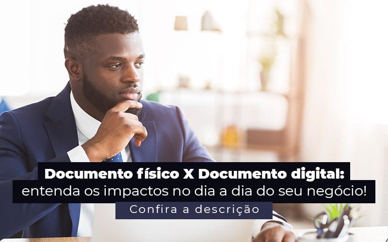 Documento Fisico X Documento Digital Entenda Os Impactos No Dia A Dia Do Seu Negocio Post - Prone Contabilidade